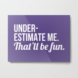 Underestimate Me That'll Be Fun (Ultra Violet) Metal Print