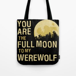 You Are The Full Moon To My Werewolf Tote Bag