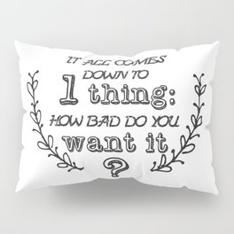 Do you want it? Pillow Sham