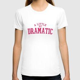 A Little Bit Dramatic, Quote T-shirt
