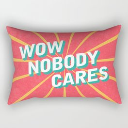 WOW, Nobody Cares Rectangular Pillow