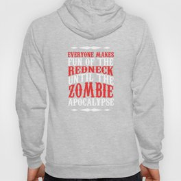 Everyone Makes Fun of the Redneck Until The Zombies T Shirt Hoody