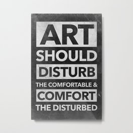 Art should disturb the comfortable & comfort the disturbed - White on Black Metal Print
