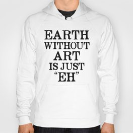 Earth Without Art is Just Eh Hoody