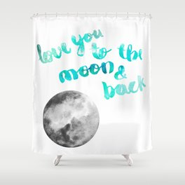 "SEA GREEN ""LOVE YOU TO THE MOON AND BACK"" QUOTE + MOON Shower Curtain"
