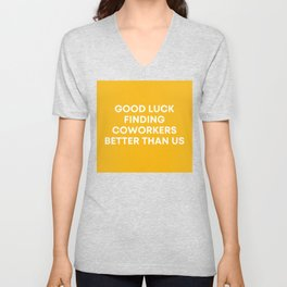 Good Luck Finding Coworkers Better Than Us | Mustard  Unisex V-Neck