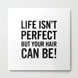 Life isn't perfect but your hair can be! Metal Print
