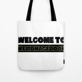 Welcome To Weirdmageddon Tote Bag