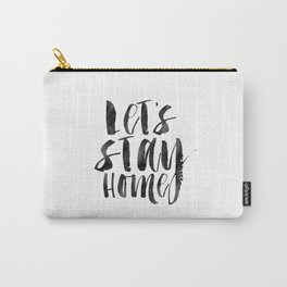 Let's Stay Home, Home Decor,Home Sign, Home Sweet Home, gift Idea, Funny Print,Quote Prints Carry-All Pouch