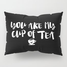 You Are My Cup of Tea black and white modern typographic quote poster canvas wall art home decor Pillow Sham