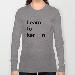 learning to ker      ning Long Sleeve T-shirt