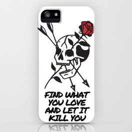 Find What You Love and Let it Kill You Skull Rose Arrows Tattoo iPhone Case