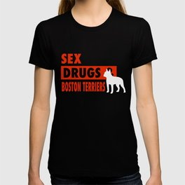 Sex Drugs And Boston Terriers T-shirt