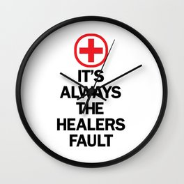 It's Always The Healers Fault Wall Clock