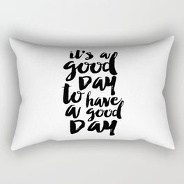 Printable Quote,it's A Good Day To Have A Good Day, Funny Print,Quote Prints,Typography Print Rectangular Pillow