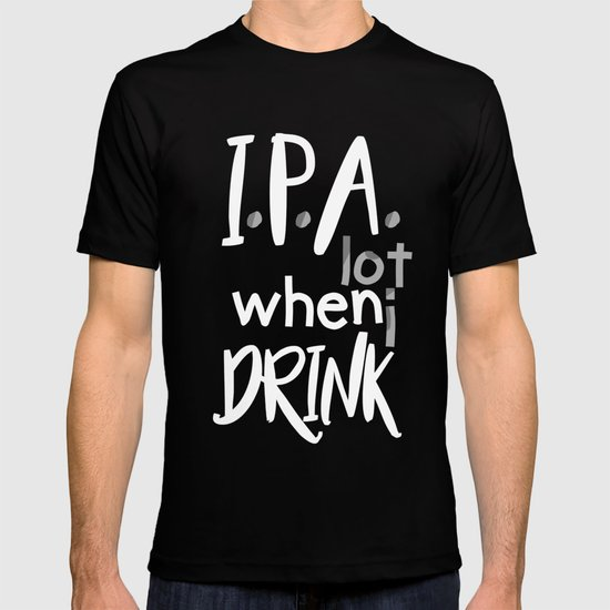 IPA Lot When I Drink by lifehiker