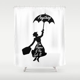 Anything Can Happen If You Let It - Mary Poppins Quote Shower Curtain