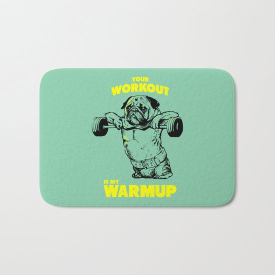 Your workout is my warm up Bath Mat
