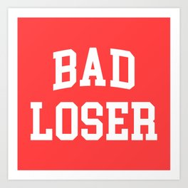 Bad Loser Offensive Quote Art Print