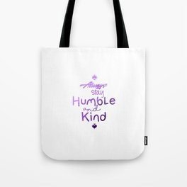 Always Stay Humble and Kind Tote Bag