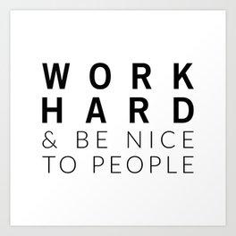 Work Hard & Be Nice Art Print