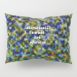 Independently Owned and Operated Pillow Sham