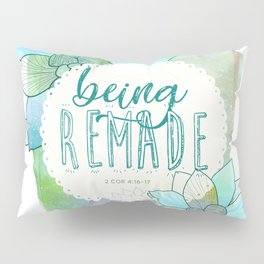 Being Remade - Watercolor Pillow Sham