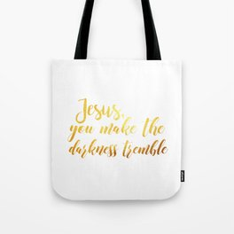 Jesus you make the darkness tremble Tote Bag