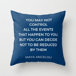Maya Angelou Inspiration Quotes - You may not control all the events that happen to you Throw Pillow