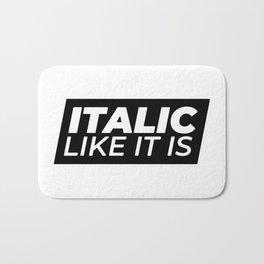// Italic Like It Is // Bath Mat