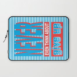 Never Even Think About Give Up, Typography poster Laptop Sleeve