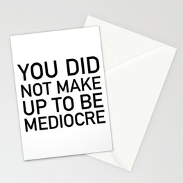 You did not wake up today to be mediocre Stationery Cards