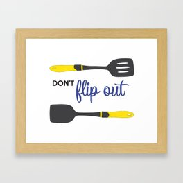 Don't Flip Out Framed Art Print