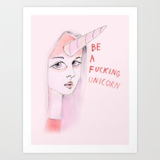 Be a F*&*?$%? unicorn! Art Print