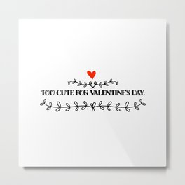 Too cute for Valentine´s Day | Love gift idea Metal Print