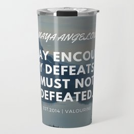Maya Angelou Quote | We may encounter many defeats but we must not be defeated. Travel Mug