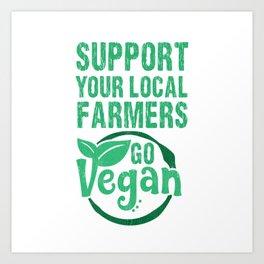 Support Your Local Farmers - Go Vegan Art Print