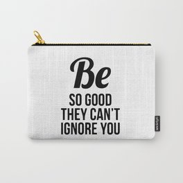 Be so good they can't ignore you Carry-All Pouch