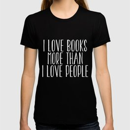 I Love Books More Than I love People - Inverted T-shirt