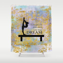 Don't Dream Your Life Live Your Dream in Golden Flakes-Gymnastics Design Shower Curtain