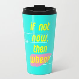 If Not Now Then When Travel Mug