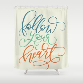 Follow your heart typography Shower Curtain