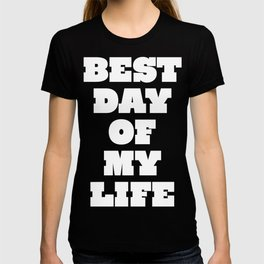Best Day Of Your Life T-shirt