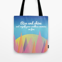 Rise and Shine and Engulf Your Soulless Enemies on Fire Tote Bag