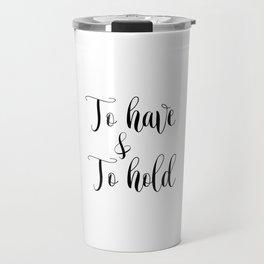 To HAVE and to HOLD // black and white printable // printable wall decor Travel Mug