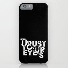 Trust your Eyes iPhone 6s Slim Case