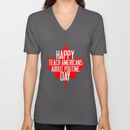 Happy Teach Americans About Poutine Day  Unisex V-Neck