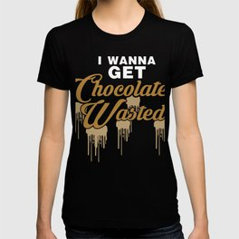 I Wanna Get Chocolate Wasted Sweets Milk Dark Raw Choco Cacao Seed Gift T-shirt