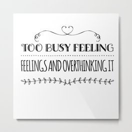 Feeling and overthinking Metal Print