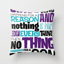 Everything Has No Reason Throw Pillow